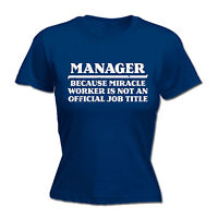 MANAGER BECAUSE MIRACLE WORKER LADIES T-SHIRT tee boss funny birthday gift 123t