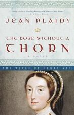 The Rose Without a Thorn: The Wives of Henry VIII by Plaidy, Jean, Good Book