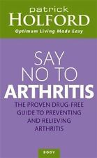 Say No To Arthritis: The Proven Drug-Free Guide to Preventing and Relieving
