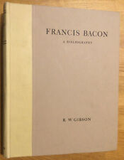 Francis Bacon. A Bibliography.  R.W. Gibson. 1950.