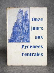 ONZE JOURS AUX PYRENEES CENTRALES. 1934. EDITION ORIGINALE.