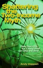 Shattering the Two-Income Income Myth: Daily Secrets for Living Well on One