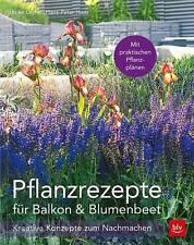 Leyhe: Pflanzrezepte für Balkon & Blumenbeet, kreative Konzepte zum Nachmachen