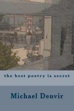 The Best Poetry Is Secret by Michael Denvir (2013, Paperback)