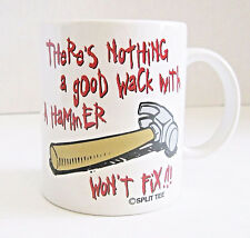 Split Tee Nothing That A Good Wack With A Hammer Won't Fix Mug Coffee Tea