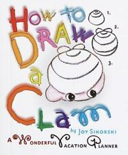 How to Draw a Clam: A Wonderful Vacation Planner, Joy Sikorski, Good Book