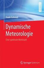 Dynamische Meteorologie : Eine Spektrale Werkstatt by Frank Schmidt (2016,...
