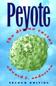 Peyote : The Divine Cactus by Edward F. Anderson and Anderson (1996,...