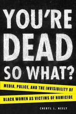 You're Dead--So What?: Media, Police, and the Invisibility of Black Women as Vic