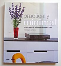 Practically Minimal : Simply Beautiful Solutions to Modern Living by Maggie Toy