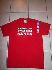 "Christmas - ""BE GOOD OR I WILL TEXT SANTA"" T-Shirt - Medium Adult - New w/Tag"