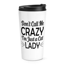 Don't Call Me Crazy I'm Just A Cat Lady Travel Mug Cup Kitten Funny Thermal
