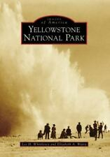 Images of America: Yellowstone National Park by Lee H. Whittlesey and Elizabeth
