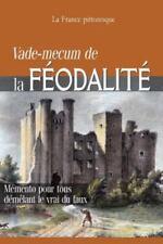 Vade-Mecum de la Feodalite : Memento Pour Tous Demelant le Vrai du Faux by La...