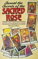 Reveal the Secrets of the Sacred Rose Tarot by Culbert, Steven