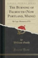 The Burning of Falmouth (Now Portland, Maine) : By Capt. Mowatt in 1775...