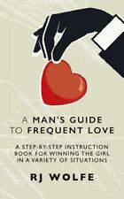 A Man's Guide to Frequent Love : A Step-By-Step Instruction Book for Winning...