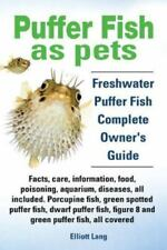 Puffer Fish as Pets. Freshwater Puffer Fish Facts, Care, Information, Food, Pois