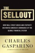 The Sellout : How Three Decades of Wall Street Greed and Government...