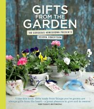 Gifts from the Garden: 100 Gorgeous Homegrown Presents,Debora Robertson
