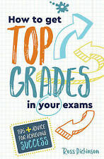 How to Get Top Grades in Your Exams: Tips and Advice for Achieving Success by...