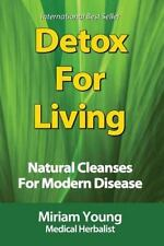 Detox for Life : Natural Cleanses for Modern Disease by Miriam Young (2016,...
