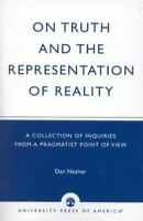 On Truth and the Representation of Reality: A Collection of Inquiries from a ...
