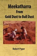 Meekatharra, from Gold Dust to Bulldust : Bone Pointers and Prospectors by.