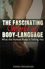 The Fascinating World of Body Language : What the Human Body Is Telling You...