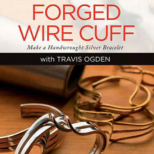 NEW DVD: FORGED WIRE CUFF: Make a Handwrought Silver Bracelet with Travis Ogden