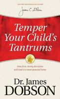 Temper Your Child's Tantrums: How Firm, Loving Discipline Will Lead to a More Pe