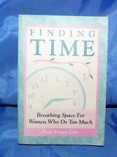 Finding Time Breathing Space for Women Who Do Too Much Paula Peisner Coxe 1992