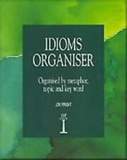Idioms Organiser: Organised by Metaphor, Topic, and Key Word (Language Teaching