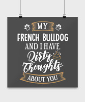 Funny French Bulldog Poster Dog Gift for Dog Mom or Dog Dad - Dirty Thoughts Abo