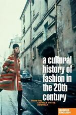 A Cultural History of Fashion in the Twentieth Century: From the Catwalk to the