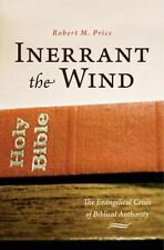 Inerrant the Wind: The Evangelical Crisis in Biblical Authority by Price, Rober