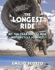 The Longest Ride: My Ten-Year 500,000 Mile Motorcycle Journey (Paperback or Soft