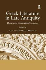Greek Literature in Late Antiquity : Dynamism Didacticism Classicism by Scott...