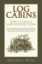 Log Cabins: How to Build and Furnish Them Book~Clear Instructions~Prepping~NEW