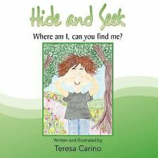 Hide and Seek : Where am I, can you find Me? by Teresa Carino (2007, Paperback)