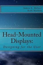 Head--Mounted Displays:: Designing For The User: By Mr. James E. Melzer