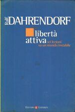 LIBERTA' ATTIVA SEI LEZIONI SU UN MONDO INSTABILE di Ralf Dahrendorf ed. Laterza