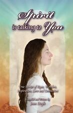 Spirit Is Talking to You : True Stories of Signs, Wonders, Inspiration, Love...