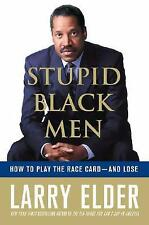Stupid Black Men : How to Play the Race Card - And Lose by Larry Elder