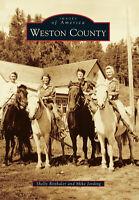 Weston County [Images of America] [WY] [Arcadia Publishing]