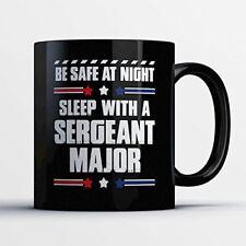 Sergeant Major Coffee Mug – Be Safe At Night Sleep With A Sergeant Major - Funny