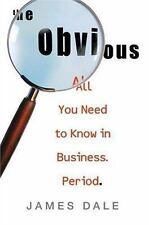 The Obvious : All You Need to Know in Business. Period by James Dale (2007, Har…