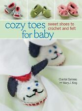 Cozy Toes for Baby: Sweet Shoes to Crochet and Felt, , Mary J. King, Garceau, Ch