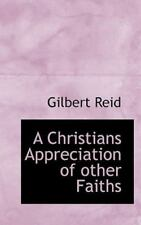 A Christians Appreciation of Other Faiths by Gilbert Reid (2009, Paperback)