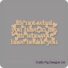It's Not What You Have In Life... Plaque - 3mm MDF Wooden Craft Blank